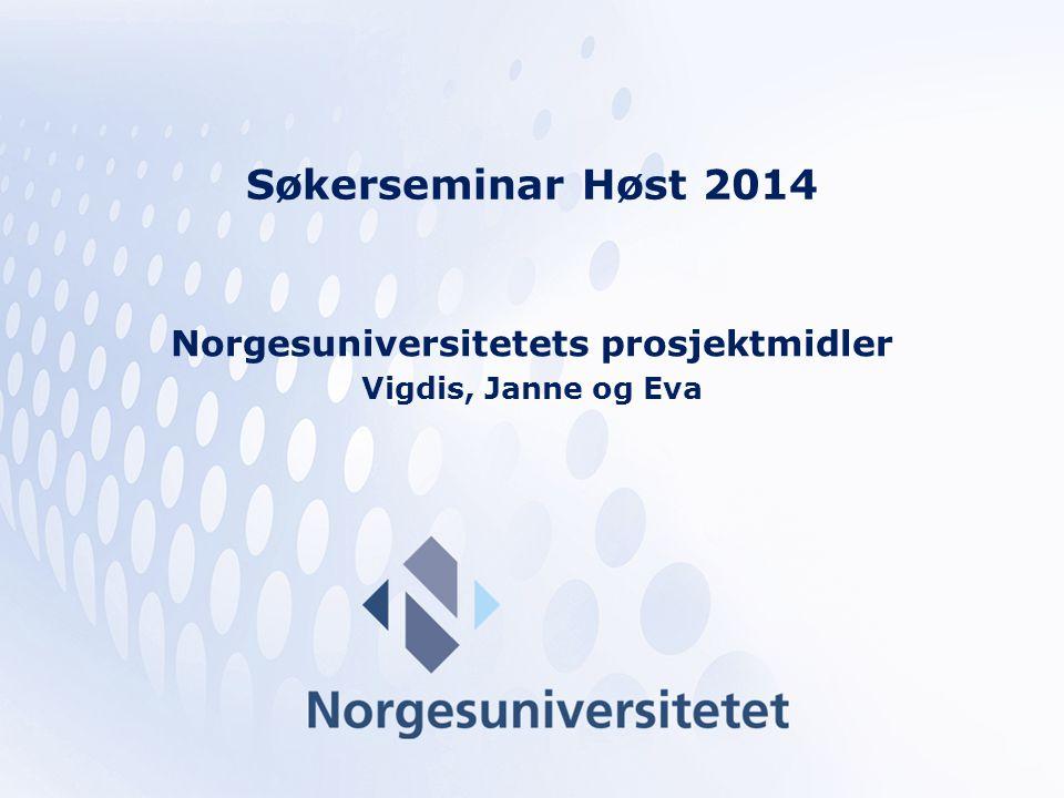 Søkerseminar Høst 2014 Norgesuniversitetets prosjektmidler Vigdis, Janne og Eva