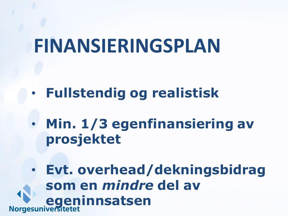 FINANSIERINGSPLAN Fullstendig og realistisk Min. 1/3 egenfinansiering av prosjektet Evt. overhead/dekningsbidrag som en mindre del av egeninnsatsen