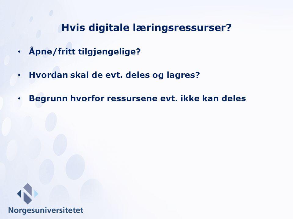 Åpne/fritt tilgjengelige? Hvordan skal de evt. deles og lagres? Begrunn hvorfor ressursene evt. ikke kan deles Hvis digitale læringsressurser?