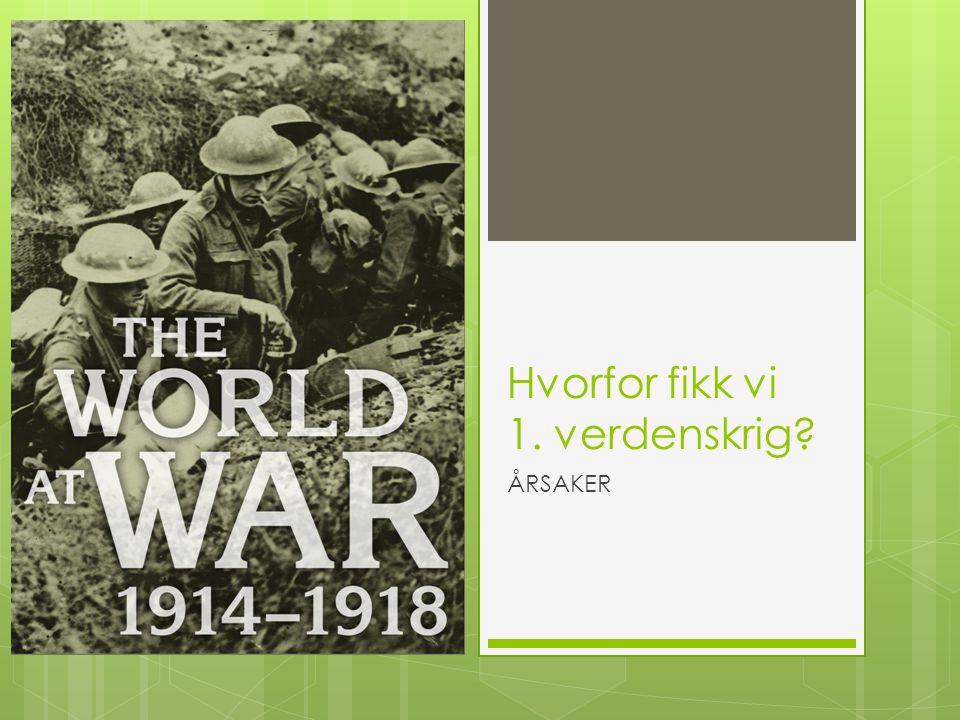 Hvorfor fikk vi 1. verdenskrig? ÅRSAKER