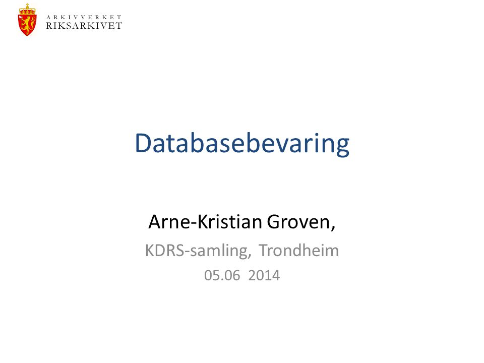 Databasebevaring Arne-Kristian Groven, KDRS-samling, Trondheim 05.06 2014