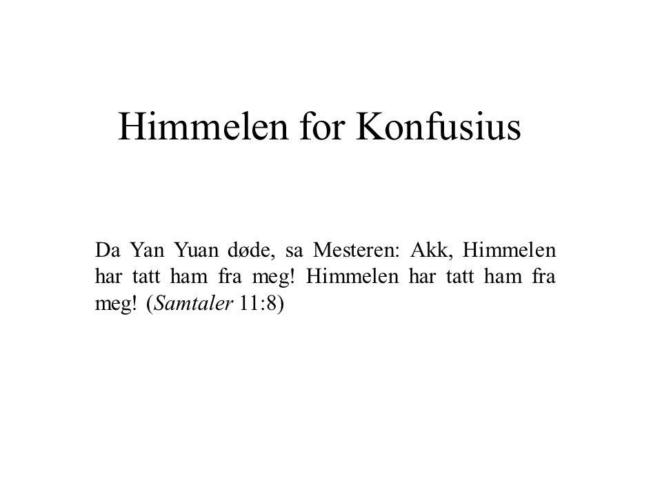 Himmelen for Konfusius Da Yan Yuan døde, sa Mesteren: Akk, Himmelen har tatt ham fra meg! Himmelen har tatt ham fra meg! (Samtaler 11:8)