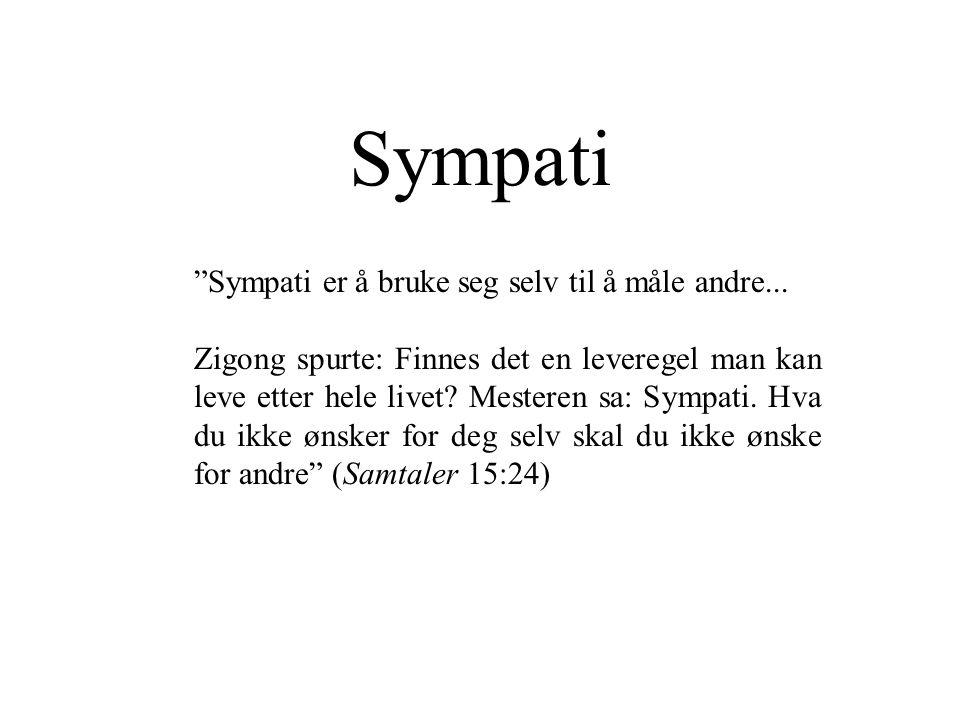 """Sympati """"Sympati er å bruke seg selv til å måle andre... Zigong spurte: Finnes det en leveregel man kan leve etter hele livet? Mesteren sa: Sympati. H"""