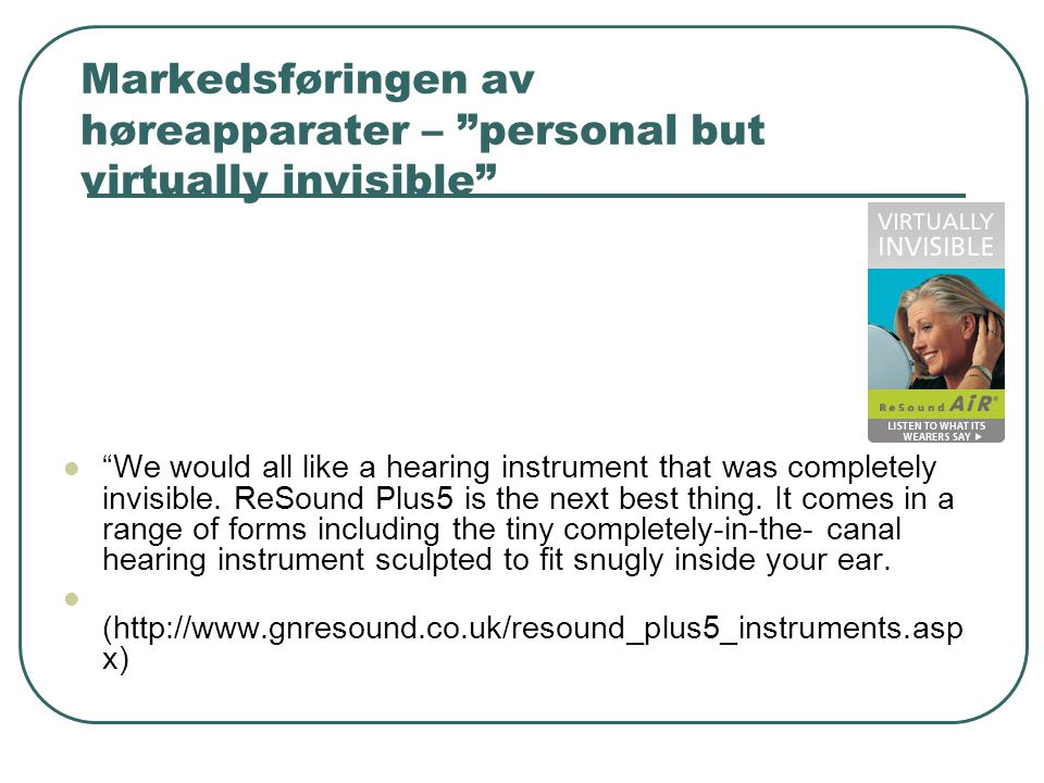 Markedsføringen av høreapparater – personal but virtually invisible We would all like a hearing instrument that was completely invisible.