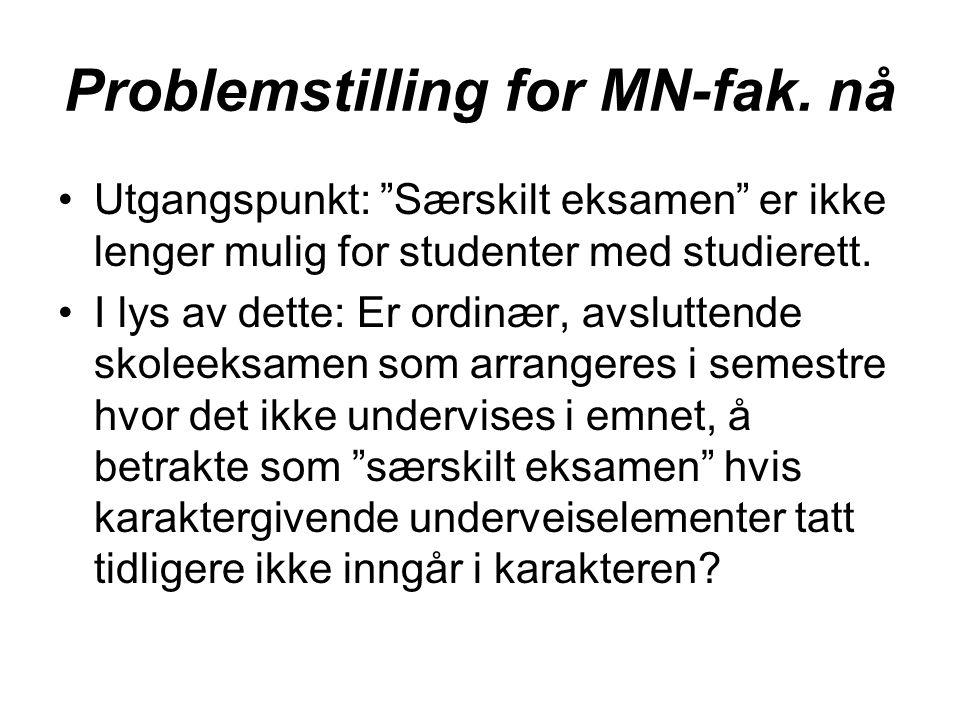 """Problemstilling for MN-fak. nå Utgangspunkt: """"Særskilt eksamen"""" er ikke lenger mulig for studenter med studierett. I lys av dette: Er ordinær, avslutt"""