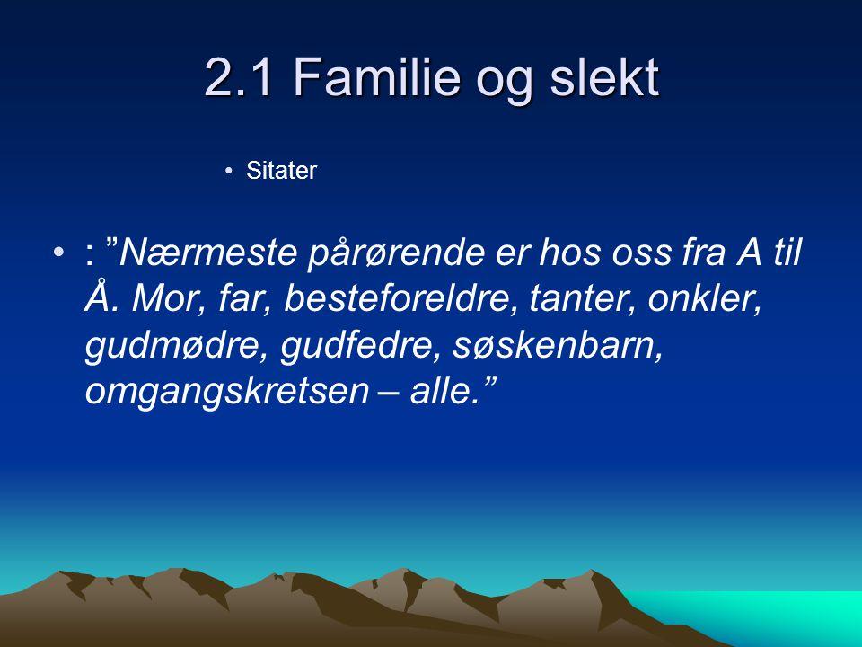 """2.1 Familie og slekt Sitater : """"Nærmeste pårørende er hos oss fra A til Å. Mor, far, besteforeldre, tanter, onkler, gudmødre, gudfedre, søskenbarn, om"""