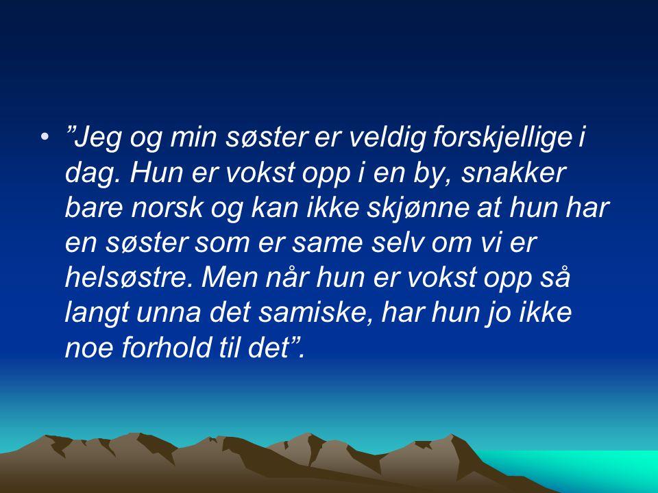 """""""Jeg og min søster er veldig forskjellige i dag. Hun er vokst opp i en by, snakker bare norsk og kan ikke skjønne at hun har en søster som er same sel"""