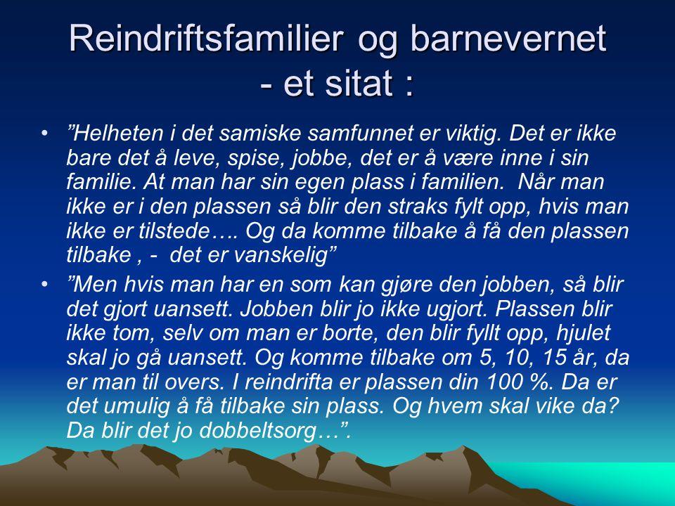 """Reindriftsfamilier og barnevernet - et sitat : """"Helheten i det samiske samfunnet er viktig. Det er ikke bare det å leve, spise, jobbe, det er å være i"""