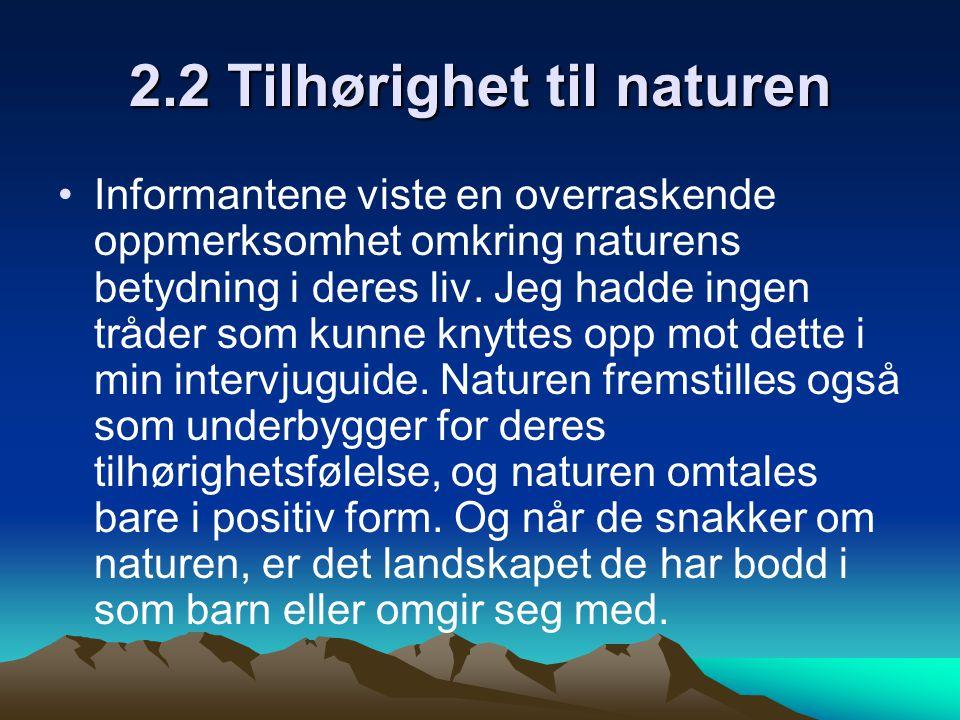 2.2 Tilhørighet til naturen Informantene viste en overraskende oppmerksomhet omkring naturens betydning i deres liv. Jeg hadde ingen tråder som kunne