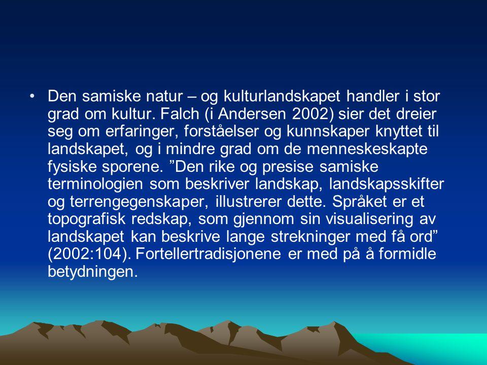 Den samiske natur – og kulturlandskapet handler i stor grad om kultur. Falch (i Andersen 2002) sier det dreier seg om erfaringer, forståelser og kunns