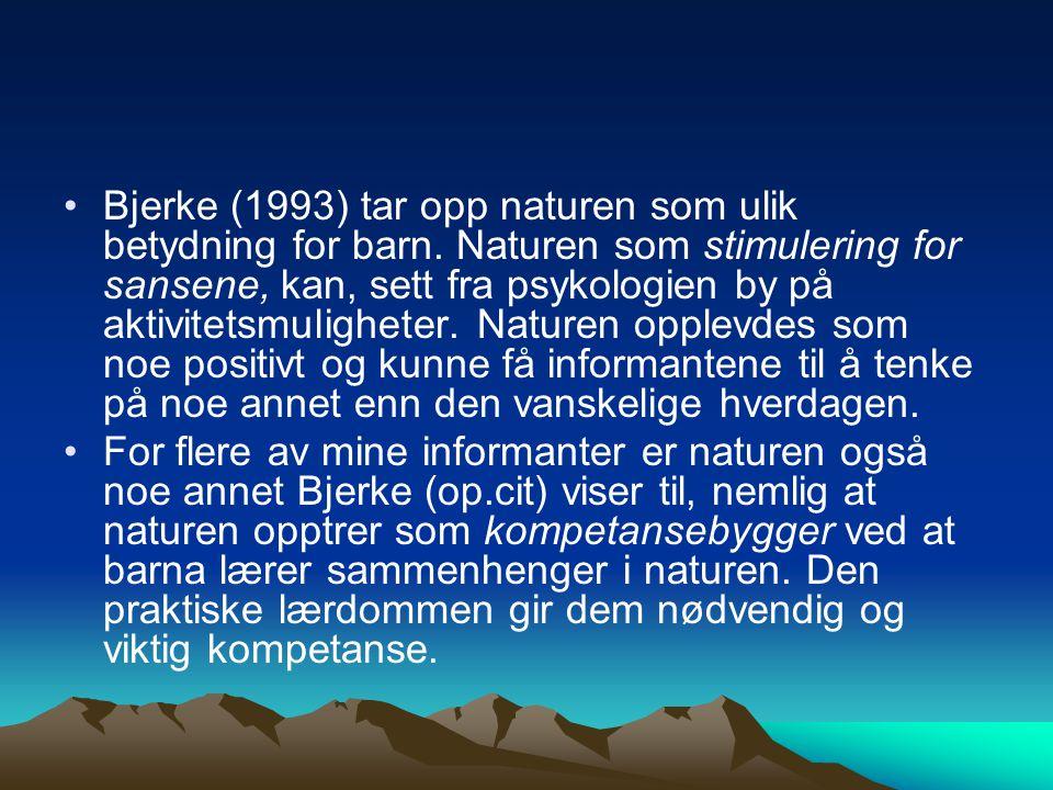 Bjerke (1993) tar opp naturen som ulik betydning for barn. Naturen som stimulering for sansene, kan, sett fra psykologien by på aktivitetsmuligheter.