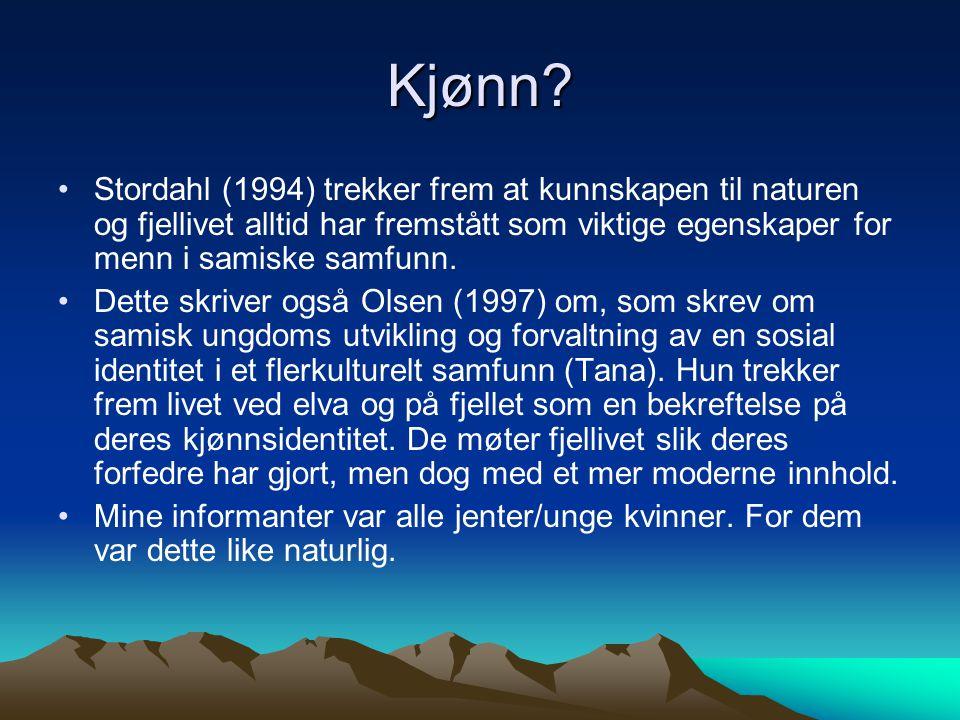 Kjønn? Stordahl (1994) trekker frem at kunnskapen til naturen og fjellivet alltid har fremstått som viktige egenskaper for menn i samiske samfunn. Det