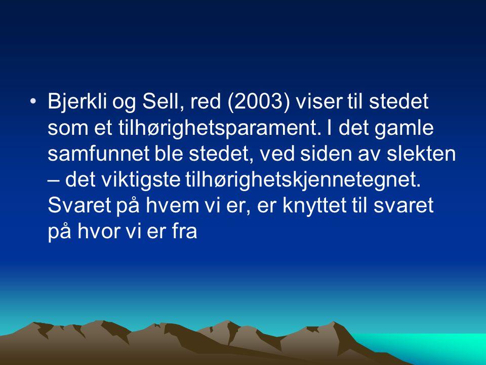 Bjerkli og Sell, red (2003) viser til stedet som et tilhørighetsparament. I det gamle samfunnet ble stedet, ved siden av slekten – det viktigste tilhø