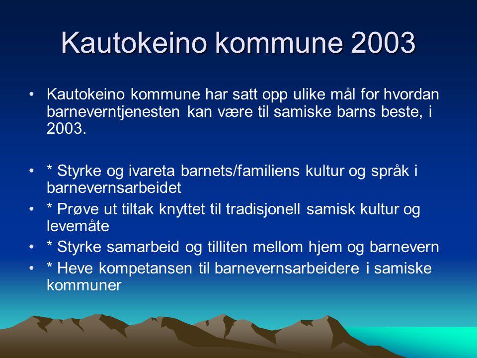 Kautokeino kommune 2003 Kautokeino kommune har satt opp ulike mål for hvordan barneverntjenesten kan være til samiske barns beste, i 2003. * Styrke og