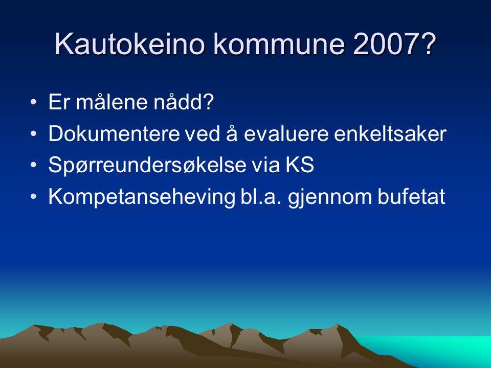 Kautokeino kommune 2007? Er målene nådd? Dokumentere ved å evaluere enkeltsaker Spørreundersøkelse via KS Kompetanseheving bl.a. gjennom bufetat