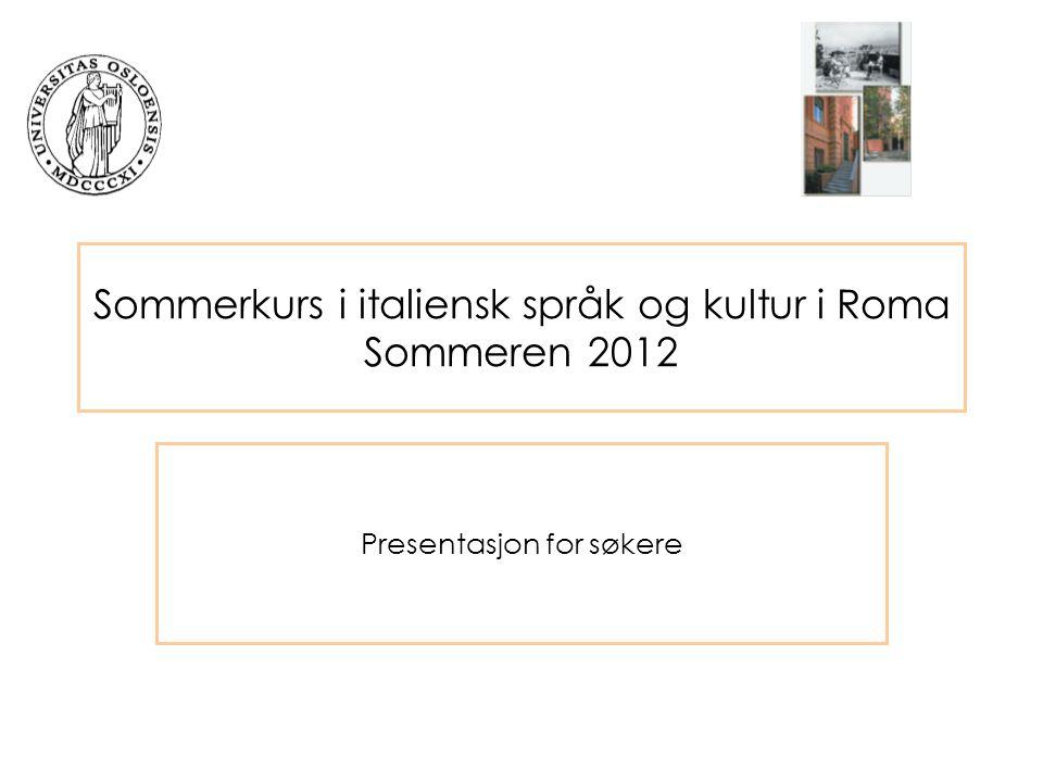 Sommerkurs i italiensk språk og kultur i Roma Sommeren 2012 Presentasjon for søkere