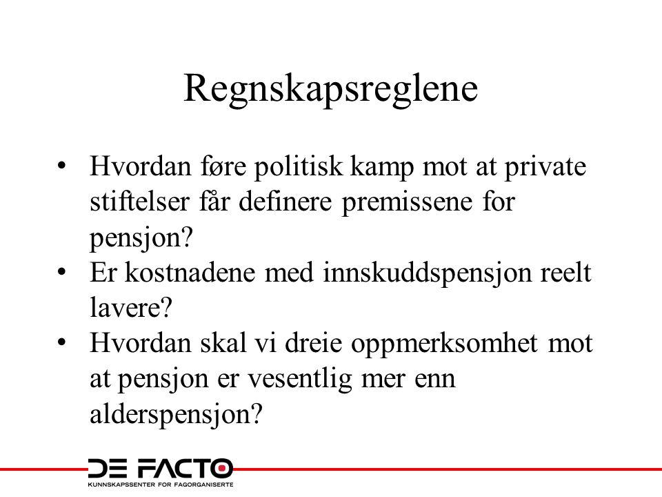 Regnskapsreglene Hvordan føre politisk kamp mot at private stiftelser får definere premissene for pensjon.