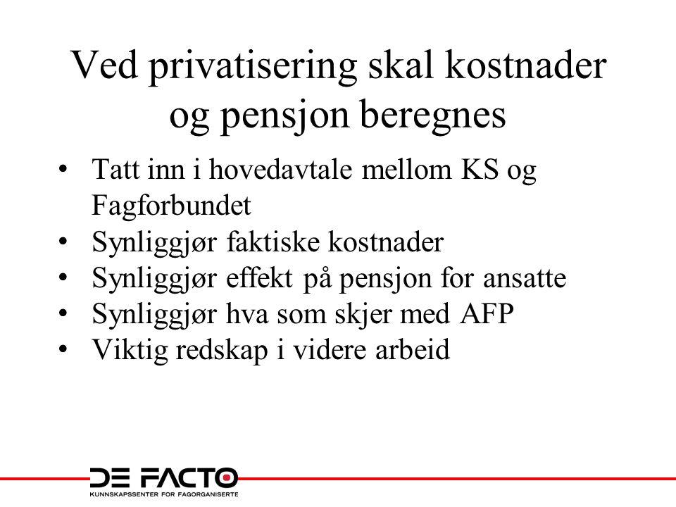Ved privatisering skal kostnader og pensjon beregnes Tatt inn i hovedavtale mellom KS og Fagforbundet Synliggjør faktiske kostnader Synliggjør effekt på pensjon for ansatte Synliggjør hva som skjer med AFP Viktig redskap i videre arbeid