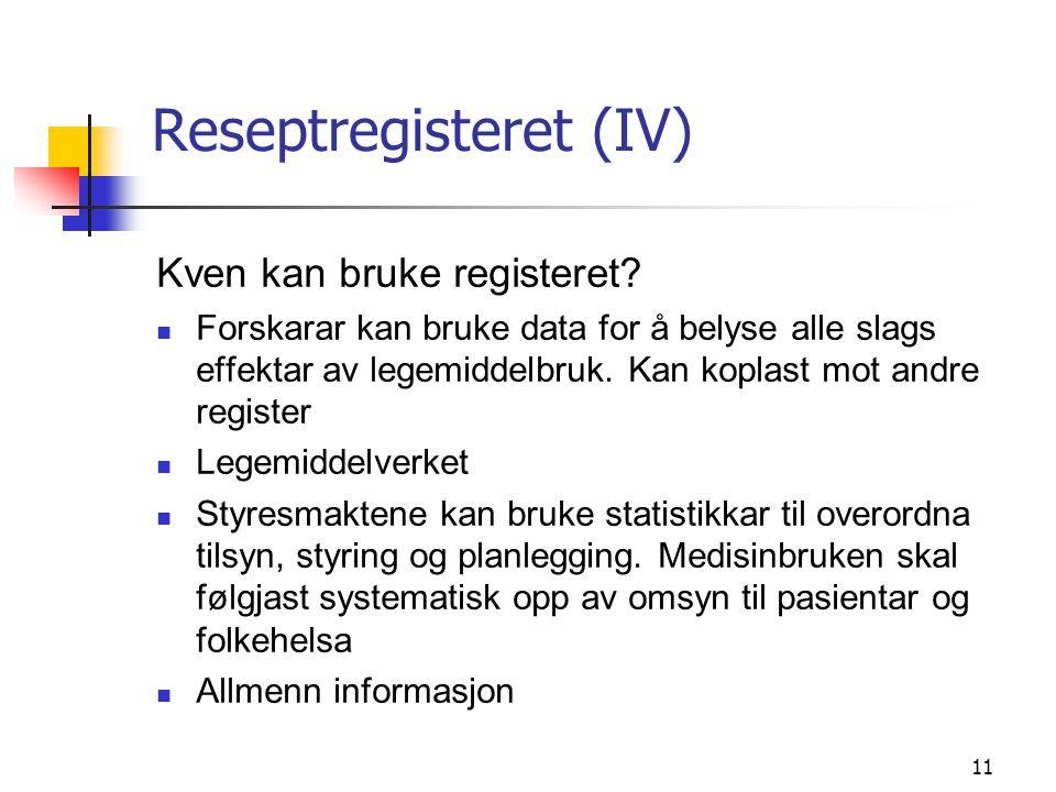 11 Reseptregisteret (IV) Kven kan bruke registeret? Forskarar kan bruke data for å belyse alle slags effektar av legemiddelbruk. Kan koplast mot andre