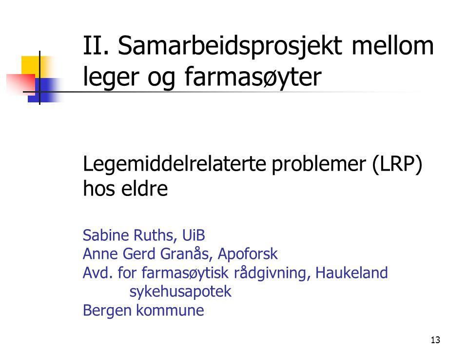 13 II. Samarbeidsprosjekt mellom leger og farmasøyter Legemiddelrelaterte problemer (LRP) hos eldre Sabine Ruths, UiB Anne Gerd Granås, Apoforsk Avd.