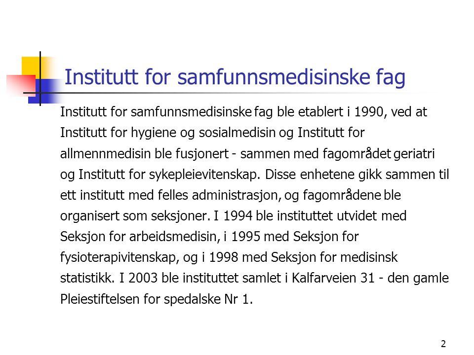 2 Institutt for samfunnsmedisinske fag Institutt for samfunnsmedisinske fag ble etablert i 1990, ved at Institutt for hygiene og sosialmedisin og Inst