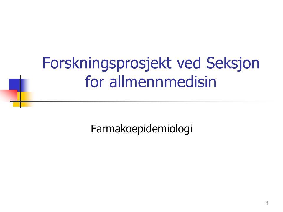 4 Forskningsprosjekt ved Seksjon for allmennmedisin Farmakoepidemiologi