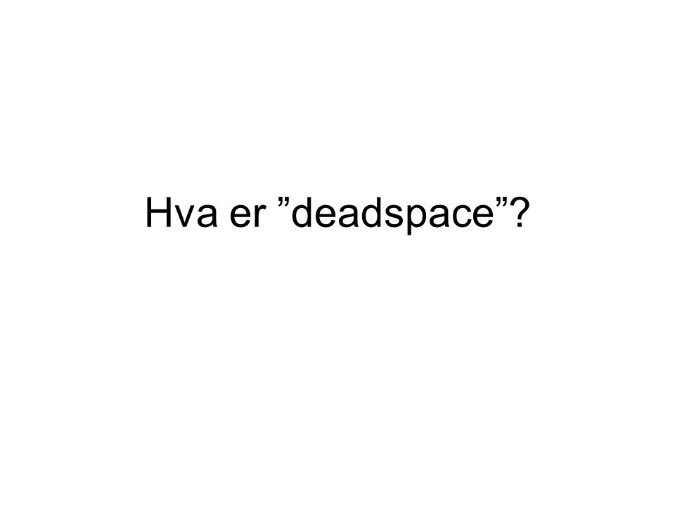 """Hva er """"deadspace""""?"""