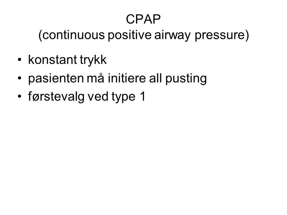 CPAP (continuous positive airway pressure) konstant trykk pasienten må initiere all pusting førstevalg ved type 1