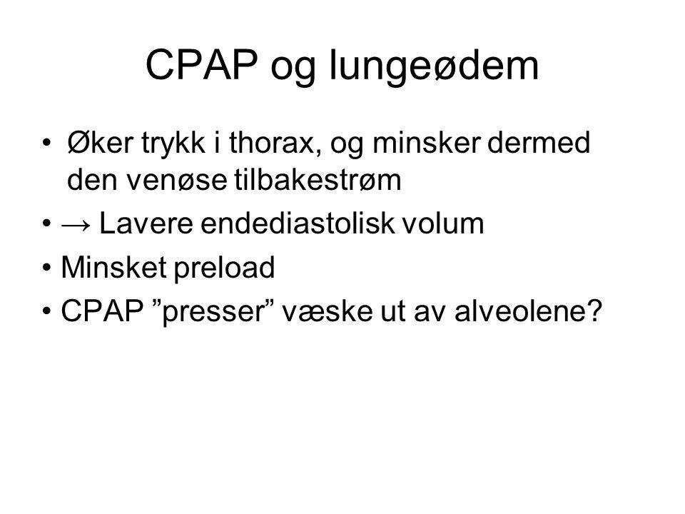 """CPAP og lungeødem Øker trykk i thorax, og minsker dermed den venøse tilbakestrøm → Lavere endediastolisk volum Minsket preload CPAP """"presser"""" væske ut"""