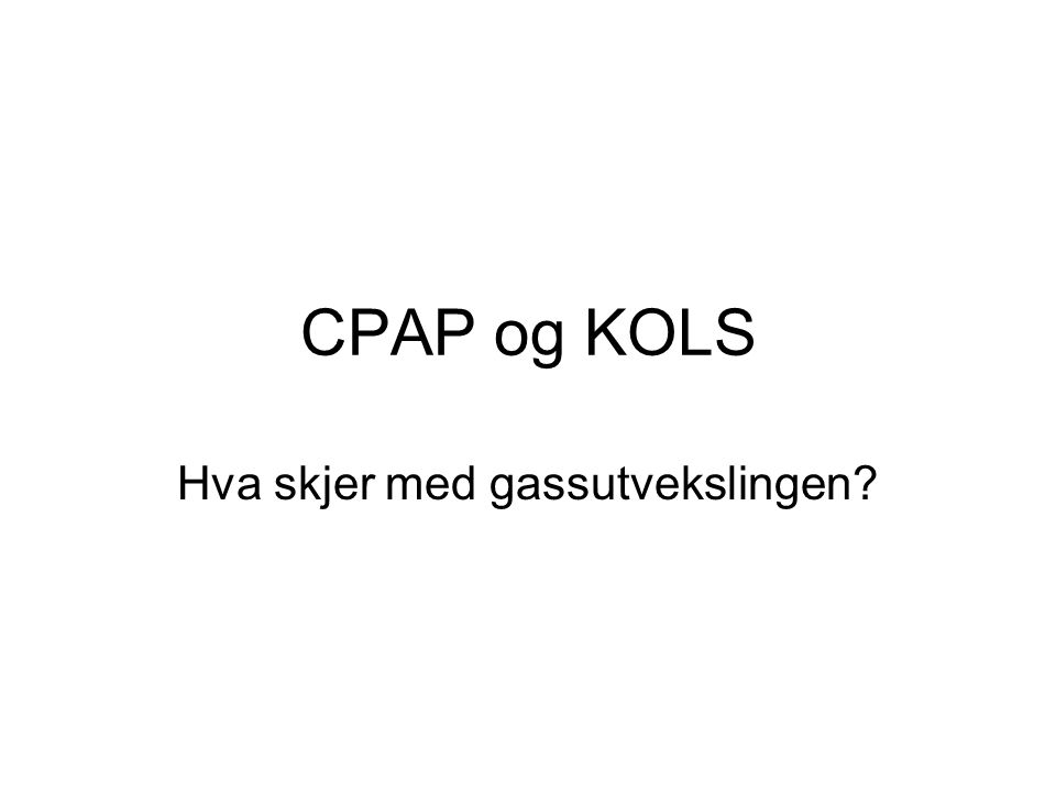 CPAP og KOLS Hva skjer med gassutvekslingen?