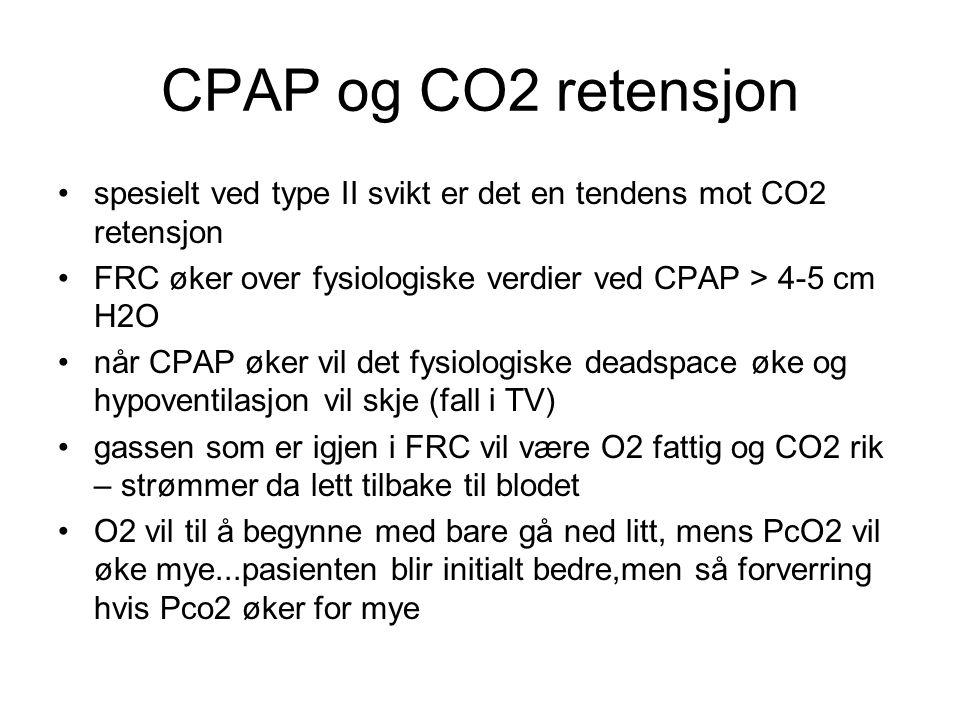CPAP og CO2 retensjon spesielt ved type II svikt er det en tendens mot CO2 retensjon FRC øker over fysiologiske verdier ved CPAP > 4-5 cm H2O når CPAP