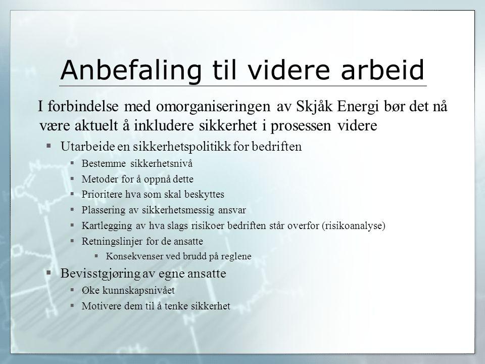 Anbefaling til videre arbeid I forbindelse med omorganiseringen av Skjåk Energi bør det nå være aktuelt å inkludere sikkerhet i prosessen videre  Uta