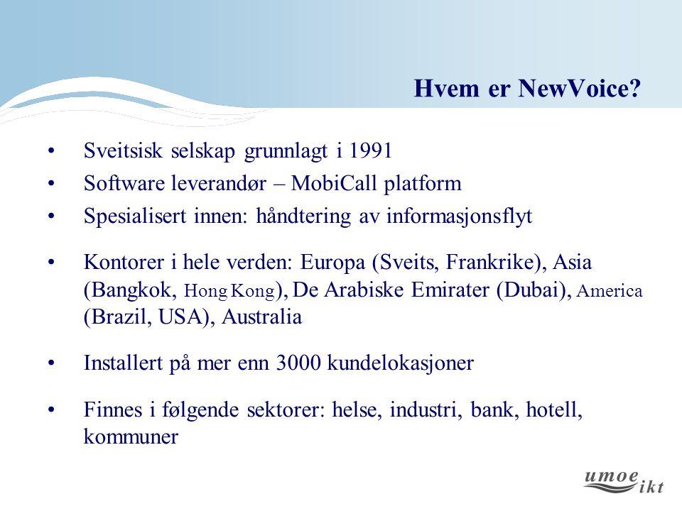 Hvem er NewVoice? Sveitsisk selskap grunnlagt i 1991 Software leverandør – MobiCall platform Spesialisert innen: håndtering av informasjonsflyt Kontor