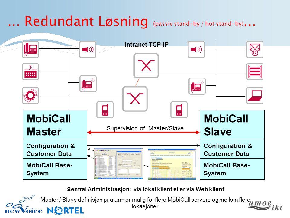 Sentral Administrasjon: via lokal klient eller via Web klient Master / Slave definisjon pr alarm er mulig for flere MobiCall servere og mellom flere lokasjoner.