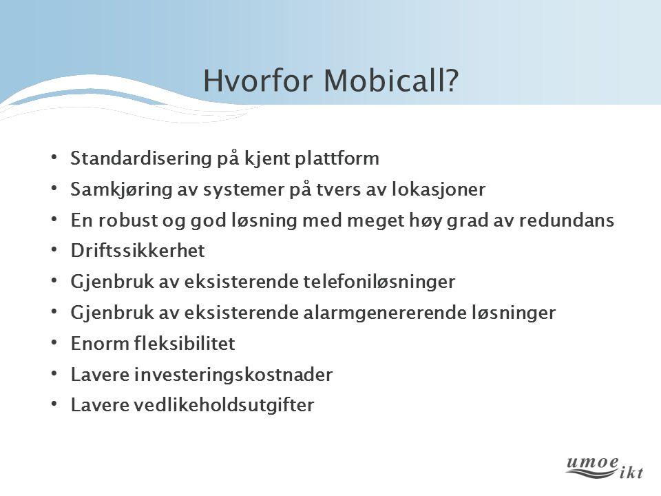 Hvorfor Mobicall? Standardisering på kjent plattform Samkjøring av systemer på tvers av lokasjoner En robust og god løsning med meget høy grad av redu