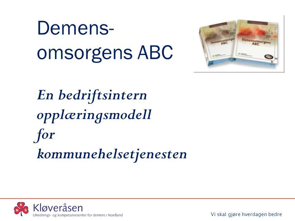 Vi skal gjøre hverdagen bedre Demens- omsorgens ABC En bedriftsintern opplæringsmodell for kommunehelsetjenesten