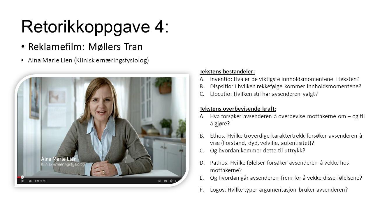 Retorikkoppgave 4: Reklamefilm: Møllers Tran Aina Marie Lien (Klinisk ernæringsfysiolog) Tekstens bestandeler: A.Inventio: Hva er de viktigste innhold