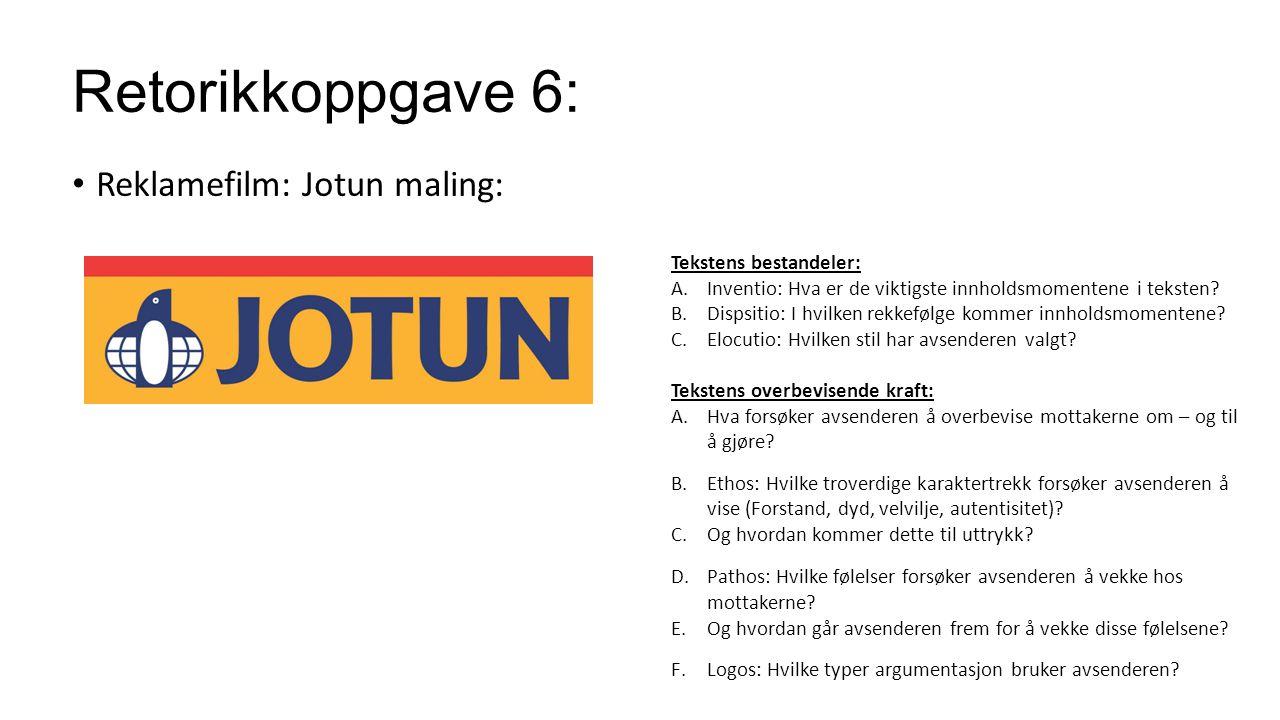Retorikkoppgave 6: Reklamefilm: Jotun maling: Tekstens bestandeler: A.Inventio: Hva er de viktigste innholdsmomentene i teksten? B.Dispsitio: I hvilke