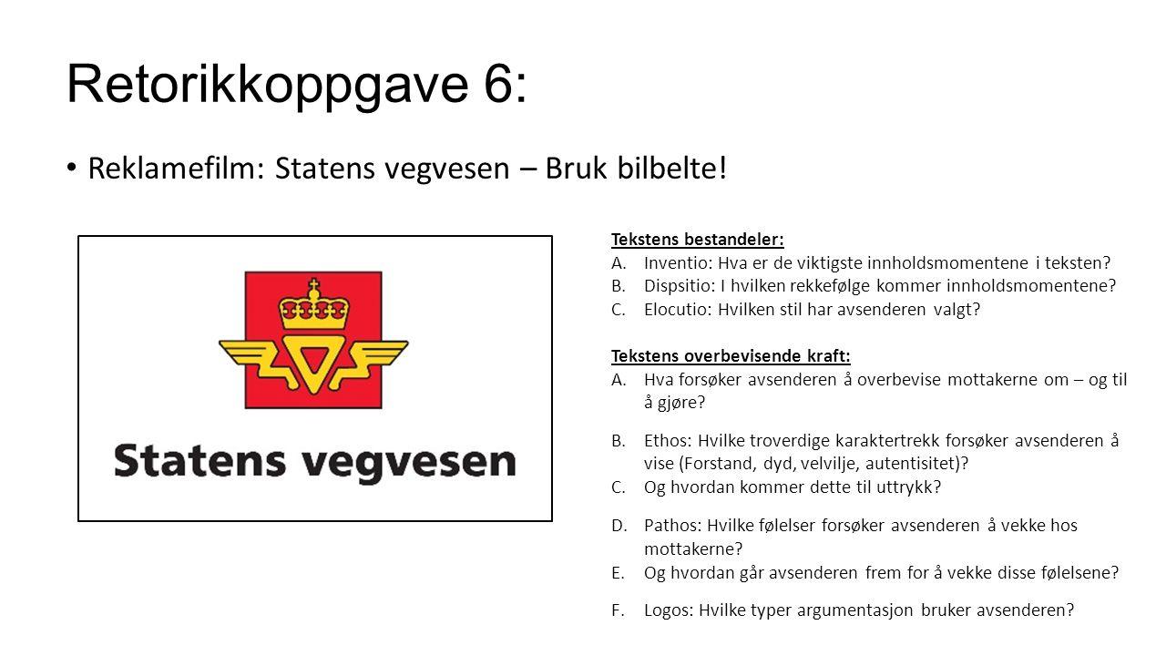 Retorikkoppgave 6: Reklamefilm: Statens vegvesen – Bruk bilbelte! Tekstens bestandeler: A.Inventio: Hva er de viktigste innholdsmomentene i teksten? B