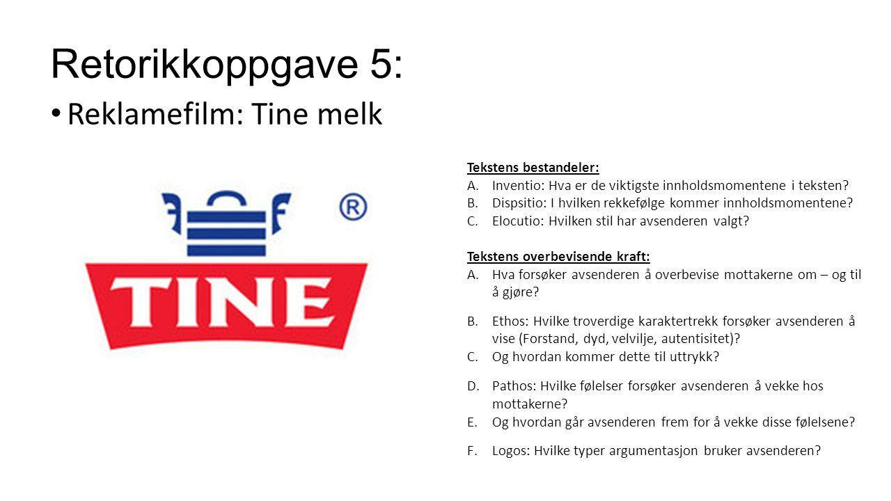 Retorikkoppgave 5: Reklamefilm: Tine melk Tekstens bestandeler: A.Inventio: Hva er de viktigste innholdsmomentene i teksten? B.Dispsitio: I hvilken re