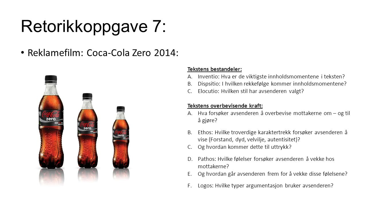 Retorikkoppgave 7: Reklamefilm: Coca-Cola Zero 2014: Tekstens bestandeler: A.Inventio: Hva er de viktigste innholdsmomentene i teksten? B.Dispsitio: I