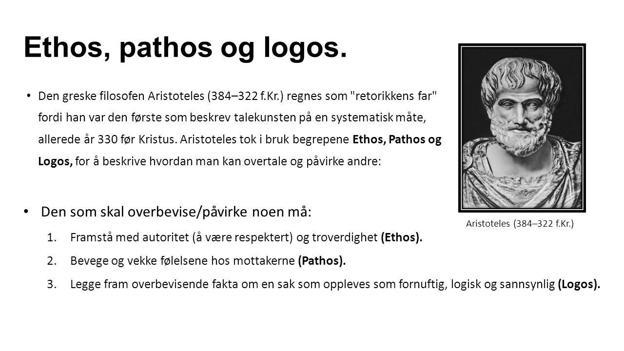 Ethos, pathos og logos. Den greske filosofen Aristoteles (384–322 f.Kr.) regnes som