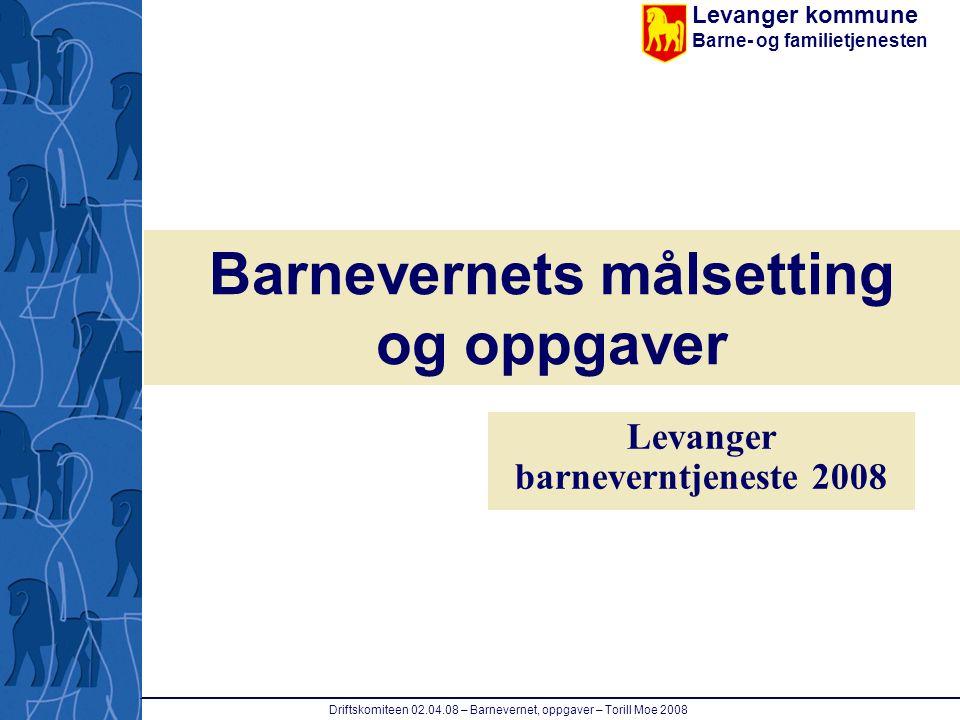 Levanger kommune Barne- og familietjenesten 2 Driftskomiteen 02.04.08 – Barnevernet, oppgaver – Torill Moe 2008 1.