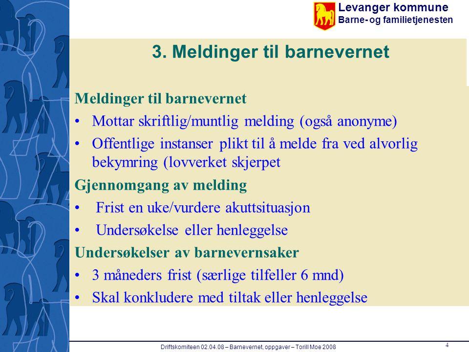 Levanger kommune Barne- og familietjenesten 4 Driftskomiteen 02.04.08 – Barnevernet, oppgaver – Torill Moe 2008 3. Meldinger til barnevernet Meldinger