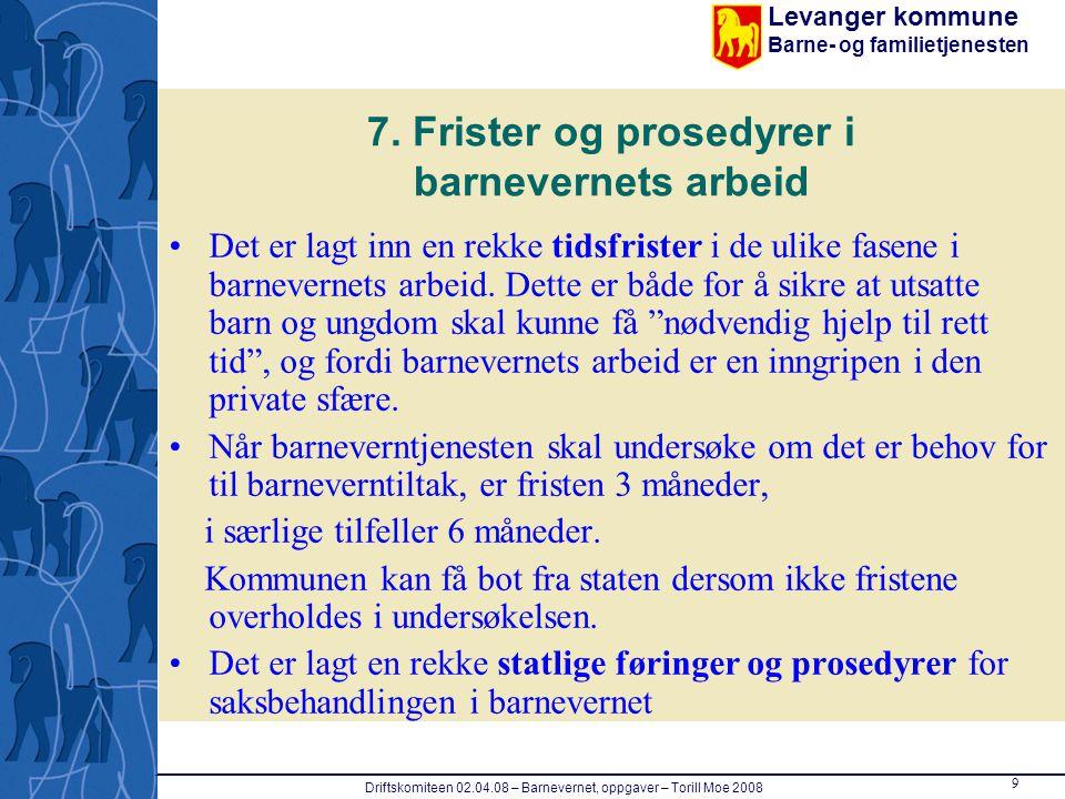 Levanger kommune Barne- og familietjenesten 10 Driftskomiteen 02.04.08 – Barnevernet, oppgaver – Torill Moe 2008 8.