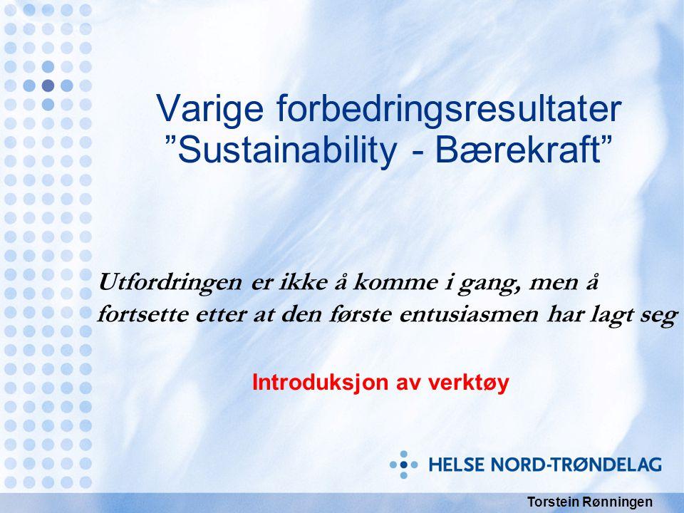 """Varige forbedringsresultater """"Sustainability - Bærekraft"""" Utfordringen er ikke å komme i gang, men å fortsette etter at den første entusiasmen har lag"""