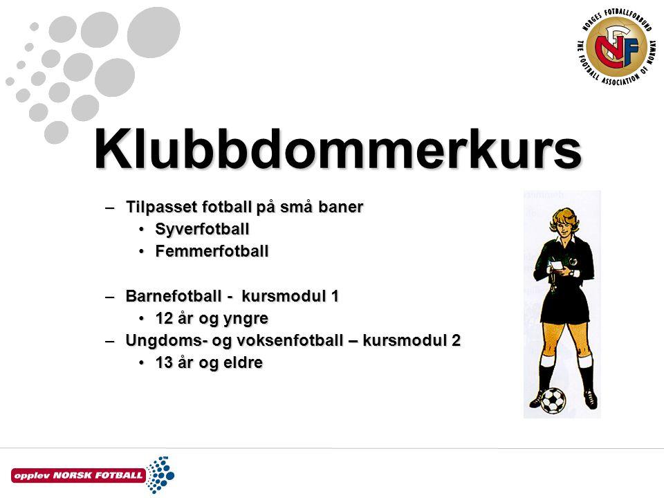 Klubbdommerkurs –Tilpasset fotball på små baner SyverfotballSyverfotball FemmerfotballFemmerfotball –Barnefotball - kursmodul 1 12 år og yngre12 år og