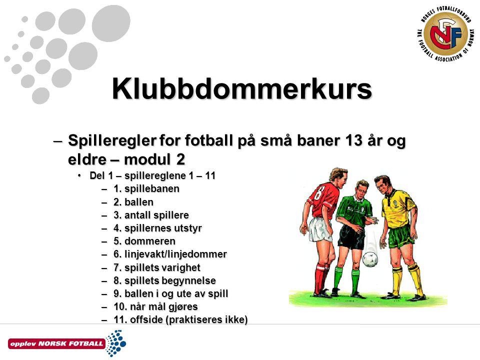 Klubbdommerkurs –Spilleregler for fotball på små baner 13 år og eldre – modul 2 Del 1 – spillereglene 1 – 11Del 1 – spillereglene 1 – 11 –1. spilleban