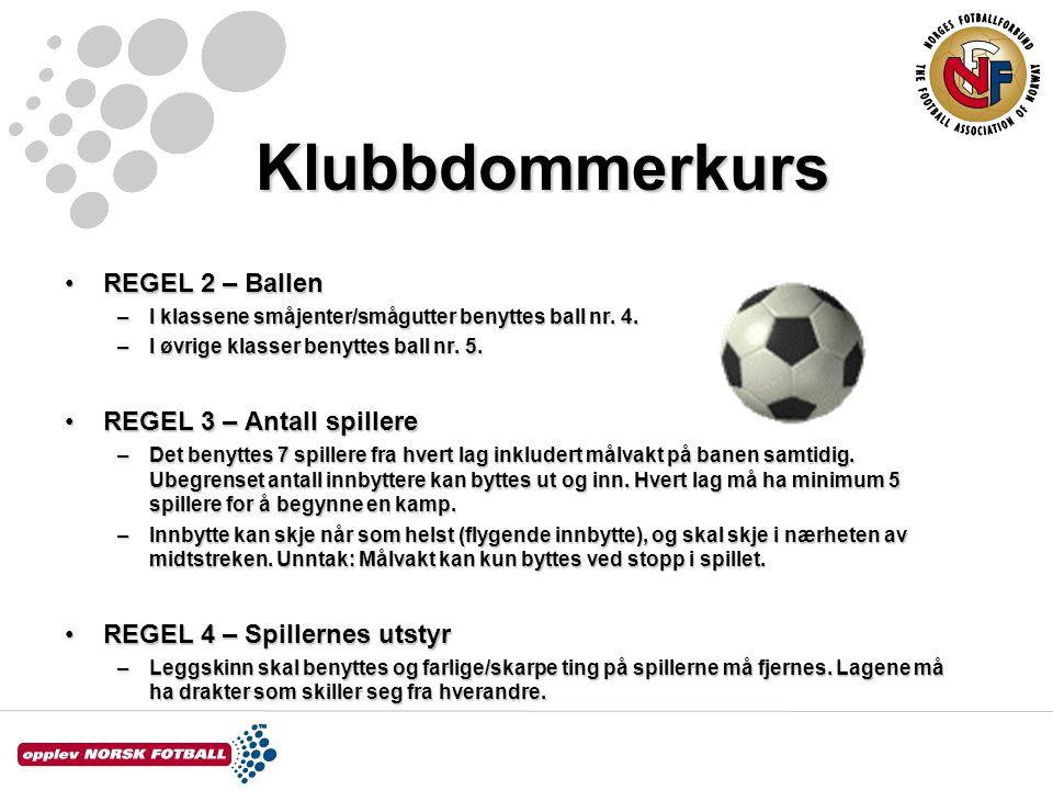 Klubbdommerkurs REGEL 2 – BallenREGEL 2 – Ballen –I klassene småjenter/smågutter benyttes ball nr. 4. –I øvrige klasser benyttes ball nr. 5. REGEL 3 –