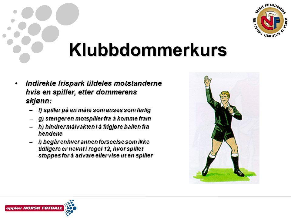 Klubbdommerkurs Indirekte frispark tildeles motstanderne hvis en spiller, etter dommerens skjønn:Indirekte frispark tildeles motstanderne hvis en spil